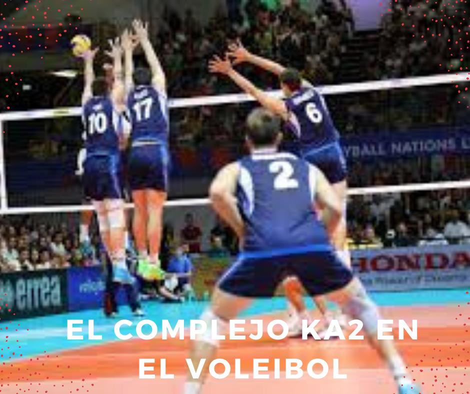 El complejo KA2 en el voleibol